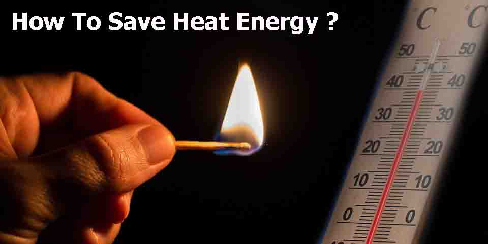 How To Save Heat Energy?